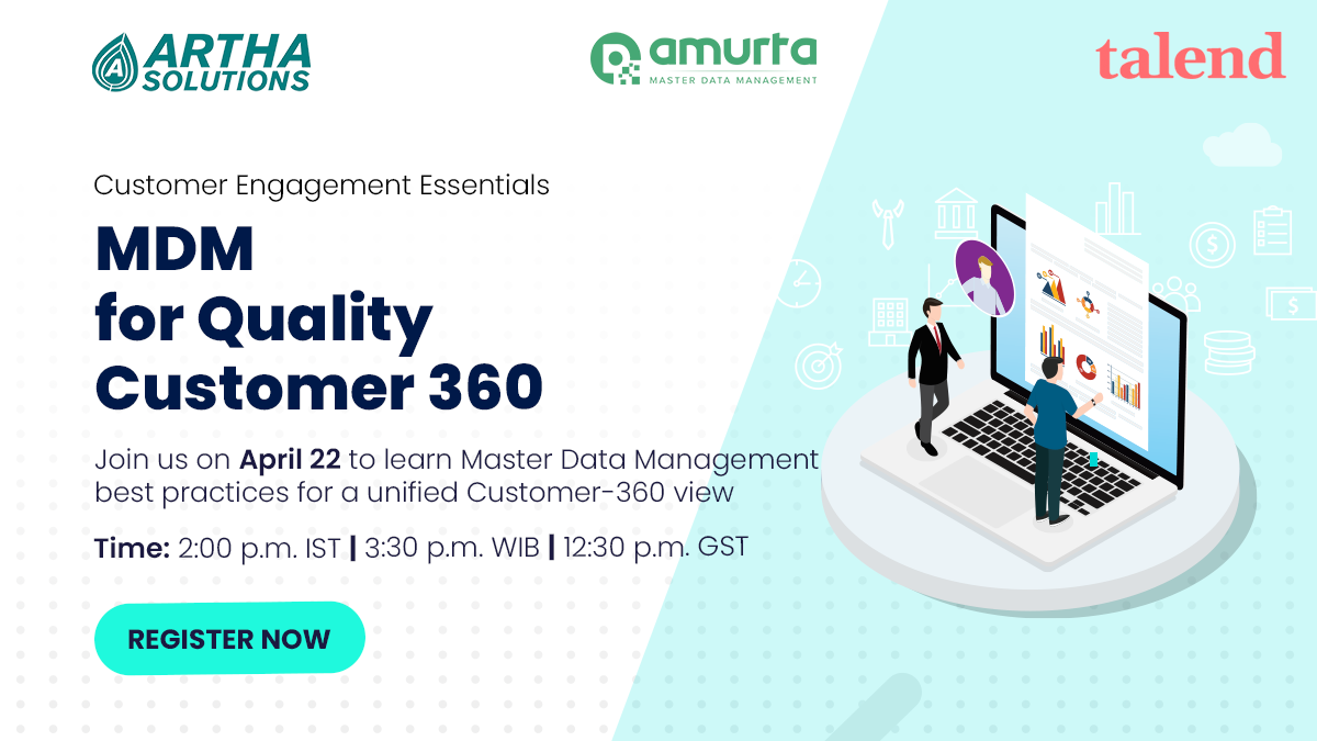 Please join experts from Artha Solutions, Talend and Amurta for an interactive, virtual meeting where we will present and discuss world-class master data management best practices. Proper MDM used in conjunction with a unified customer-360 view of your ent